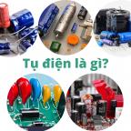 Tụ điện là gì? Cách đo tụ điện | Tụ điện có tác dụng gì?